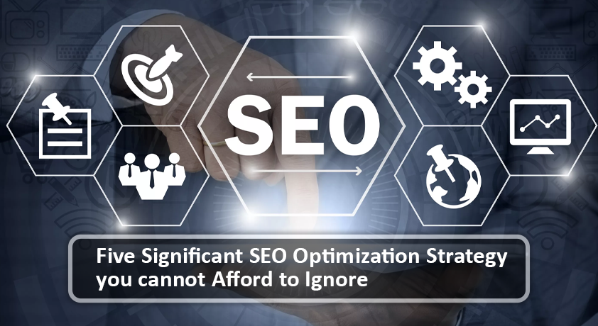 Five Significant SEO optimization strategy you cannot afford to ignore